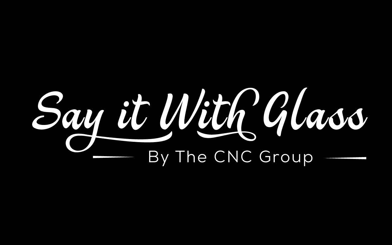 Say it with Glass by the CNC Group ™